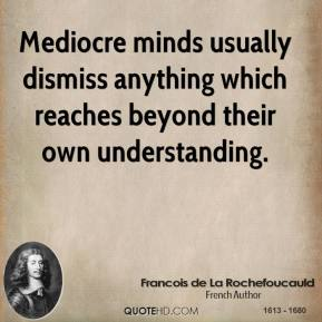 francois-de-la-rochefoucauld-writer-mediocre-minds-usually-dismiss